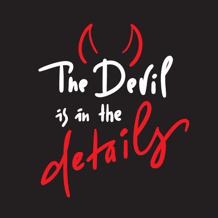 The Devil is in the details - inspire and motivational quote. Hand drawn beautiful lettering. Print for inspirational poster, t-shirt, bag, cups, card, flyer, sticker, badge. Simple original vector Ilustração