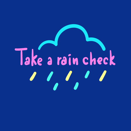 Take a rain checkout - simple, inspire and motivational quote, slang. Hand drawn beautiful lettering. Print for inspirational poster, t-shirt, bag, cups, card, flyer, sticker, badge. Cute original vector Foto de archivo - 118168598