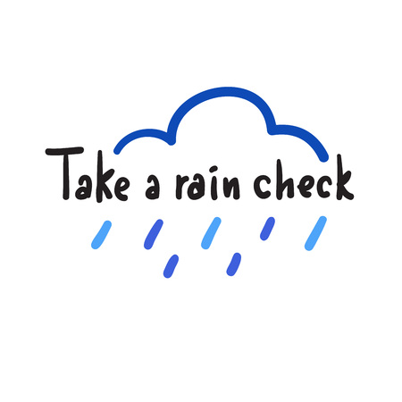 Take a rain checkout - simple, inspire and motivational quote, slang. Hand drawn beautiful lettering. Print for inspirational poster, t-shirt, bag, cups, card, flyer, sticker, badge. Cute original vector Foto de archivo - 118168600