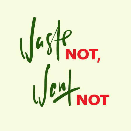 Waste not, want not - inspire motivational quote. Hand drawn beautiful lettering. Print for inspirational poster, t-shirt, bag, cups, card, flyer, sticker, badge. English idiom, proverb Illustration