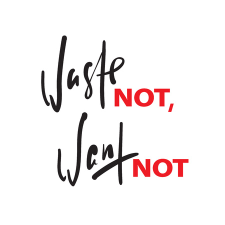 Waste not, want not - inspire motivational quote. Hand drawn beautiful lettering. Print for inspirational poster, t-shirt, bag, cups, card, flyer, sticker, badge. English idiom, proverb Illusztráció