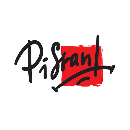 Pissant - Hand drawn lettering, urban dictionary, vulgar slang. Print for inspirational poster, t-shirt, bag, cups, card, flyer, sticker, badge. Modern concept typography layout.