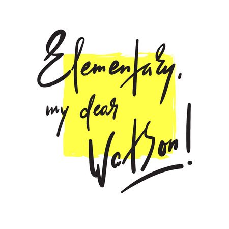 Elementary my dear Watson - funny inspire motivational quote. Hand drawn beautiful lettering. Print for inspirational poster, t-shirt, bag, cups, card, flyer, sticker, badge. Cute original vector Stock Vector - 118168694