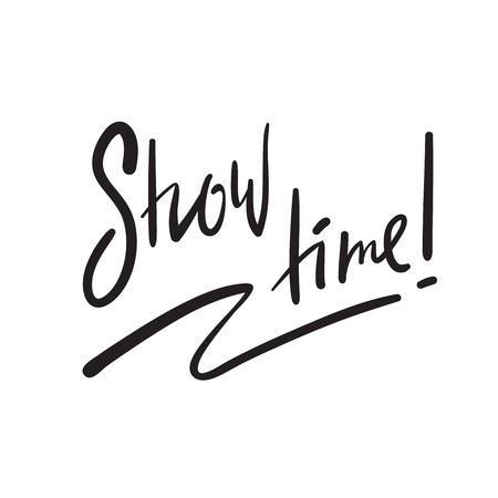 Show time - simple inspire and motivational quote. English idiom, lettering. Print for inspirational poster, t-shirt, bag, cups, card, flyer, sticker, badge. Cute and funny vector sign