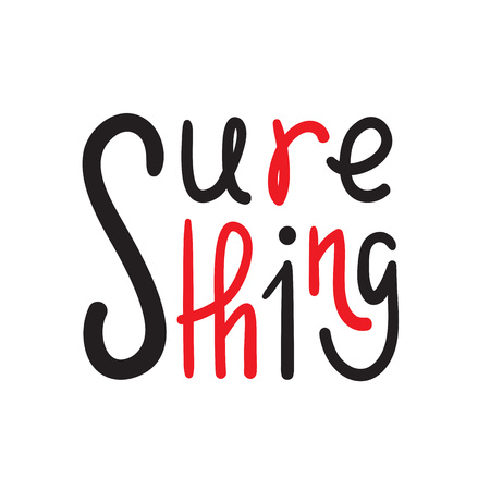 Sure thing - simple inspire and motivational quote. English idiom, slang. Lettering Print for inspirational poster, t-shirt, bag, cups, card, flyer, sticker, badge. Cute and funny vector sign