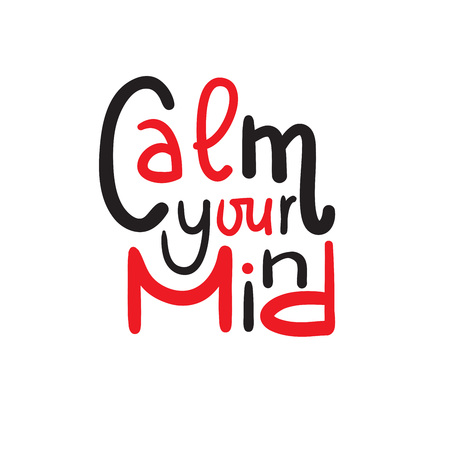 Calm your mind - simple quote and motivational quote. English idiom, slang. Lettering Print for inspirational poster, t-shirt, bag, cups, card, flyer, sticker, badge. Cute and funny vector sign