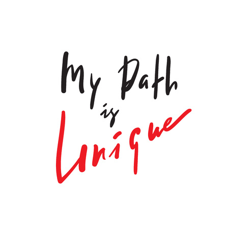 My path is unique - inspire and motivational quote. Hand drawn beautiful lettering. Print for inspirational poster, t-shirt, bag, cups, card, flyer, sticker, badge. Elegant calligraphy sign