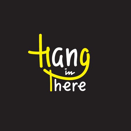 Hang in there - simple inspire and motivational quote. English idiom, slang. Lettering Print for inspirational poster, t-shirt, bag, cups, card, flyer, sticker, badge. Cute and funny vector sign