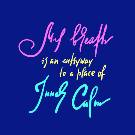 My breath is an entryway to a place of inner calm - inspire motivational quote. Hand drawn beautiful lettering. Print for inspirational poster, t-shirt, bag, cups, card, yoga flyer, sticker, badge.