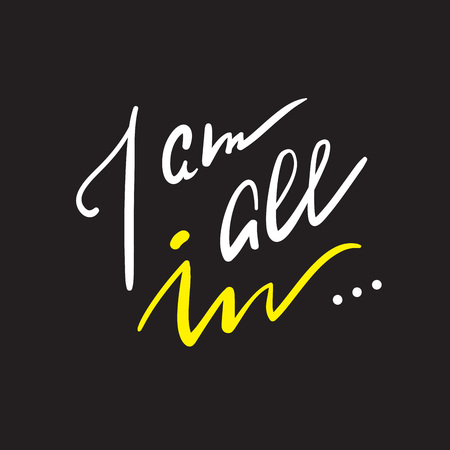 I'm all in - simple inspire and motivational quote. Hand drawn beautiful lettering. Print for inspirational poster, bag, bag, cups, card, flyer, sticker, badge. Elegant calligraphy writing  イラスト・ベクター素材