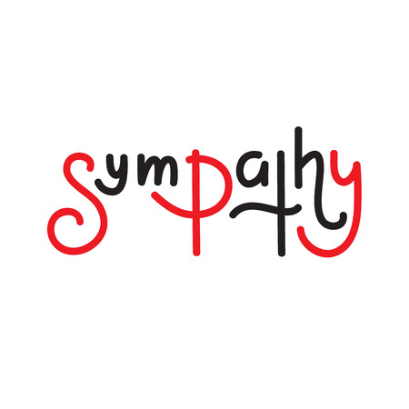 Sympathy - simple inspire and motivational quote. Hand drawn beautiful lettering. Print for inspirational poster, t-shirt, bag, cups, card, flyer, sticker, badge. Elegant calligraphy writing