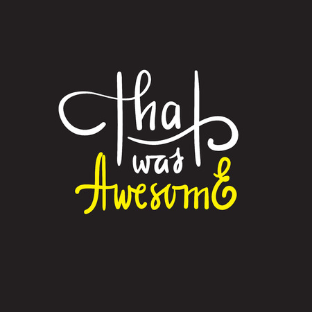 That was awesome - simple inspire and motivational quote. Hand drawn beautiful lettering. Print for inspirational poster, t-shirt, bag, cups, card, flyer, sticker, badge. Elegant calligraphy writing Stock fotó - 119530476