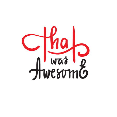 That was awesome - simple inspire and motivational quote. Hand drawn beautiful lettering. Print for inspirational poster, t-shirt, bag, cups, card, flyer, sticker, badge. Elegant calligraphy writing Stock fotó - 119530477