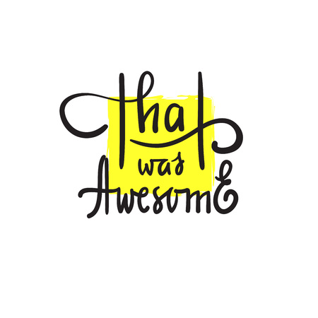 That was awesome - simple inspire and motivational quote. Hand drawn beautiful lettering. Print for inspirational poster, t-shirt, bag, cups, card, flyer, sticker, badge. Elegant calligraphy writing Stock fotó - 119530478