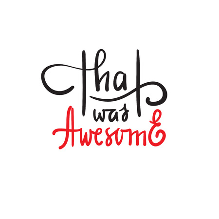 That was awesome - simple inspire and motivational quote. Hand drawn beautiful lettering. Print for inspirational poster, t-shirt, bag, cups, card, flyer, sticker, badge. Elegant calligraphy writing