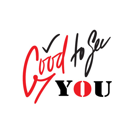 Good to see you - simple inspire and motivational quote. Handwritten welcome phrase. Print for inspirational poster, t-shirt, bag, cups, card, flyer, sticker, badge. Cute and funny vector writing