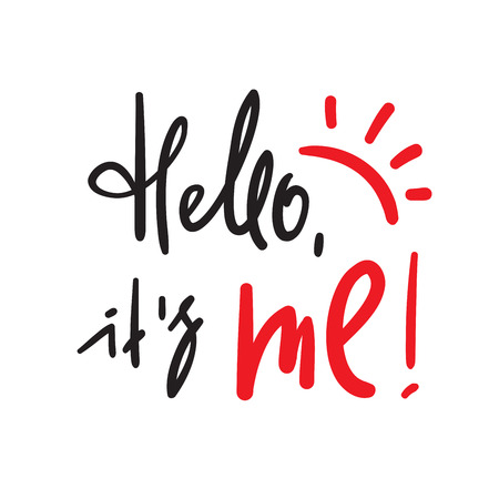 Hello its me - simple inspire and motivational quote. Handwritten welcome phrase. Print for inspirational poster, t-shirt, bag, cups, card, flyer, sticker, badge. Cute and funny vector writing Çizim