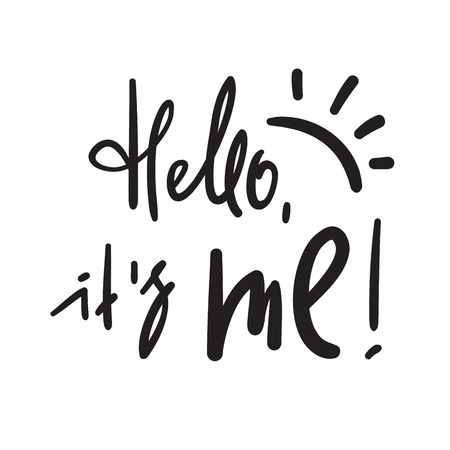 Hello it's me - simple inspire and motivational quote. Handwritten welcome phrase. Print for inspirational poster, t-shirt, bag, cups, card, flyer, sticker, badge. Cute and funny vector writing