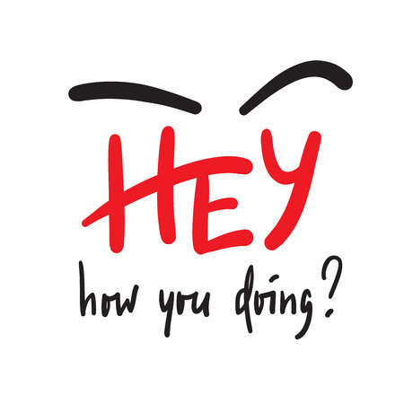 Hey, how are you doing? Handwritten welcome phrase. Print for inspirational poster, t-shirt, bag, cups, card, flyer, sticker, badge. Cute and funny vector writing