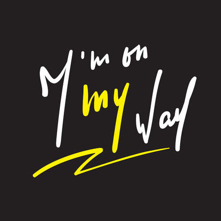 I?m on my way - simple inspire and motivational quote. Hand drawn beautiful lettering. Print for inspirational poster, t-shirt, bag, cups, card, flyer, sticker, badge. Elegant calligraphy writing Çizim
