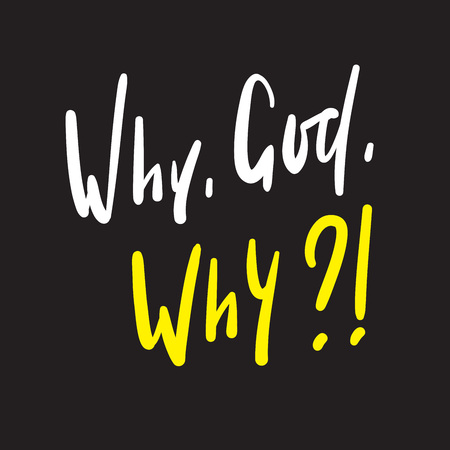 Why God Why - simple inspire and motivational quote. Hand drawn beautiful lettering. Print for inspirational poster, t-shirt, bag, cups, card, flyer, sticker, badge. Cute and funny vector writing Çizim