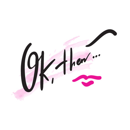 Ok, then - simple love motivational quote. Hand drawn beautiful lettering. Print for inspirational poster, t-shirt, bag, cups, card, flyer, sticker, badge. Elegant calligraphy writing