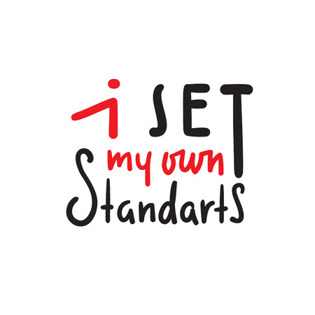 I set my own standarts - simple inspire and motivational quote. Hand drawn beautiful lettering. Print for inspirational poster, t-shirt, bag, cups, card, flyer, sticker, badge. Cute and funny vector Illustration