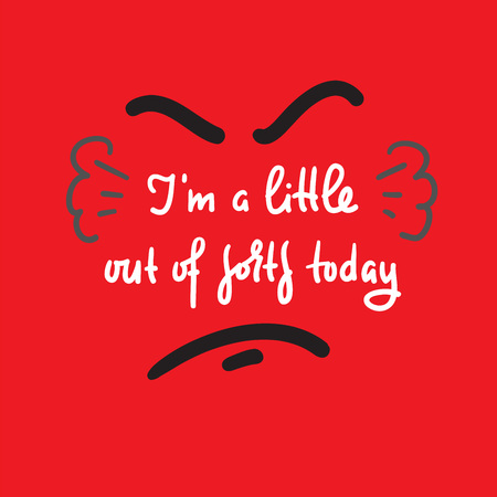 I'm a little out of sorts today - inspire motivational quote. Hand drawn beautiful lettering. Print for inspirational poster, t-shirt, bag, cups, card, flyer, sticker, badge. Cute and funny vector Illusztráció