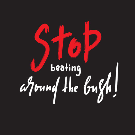 Stop beating around the bush Hand drawn beautiful lettering. Print for inspirational poster, t-shirt, bag, cups, card, flyer, sticker, badge.
