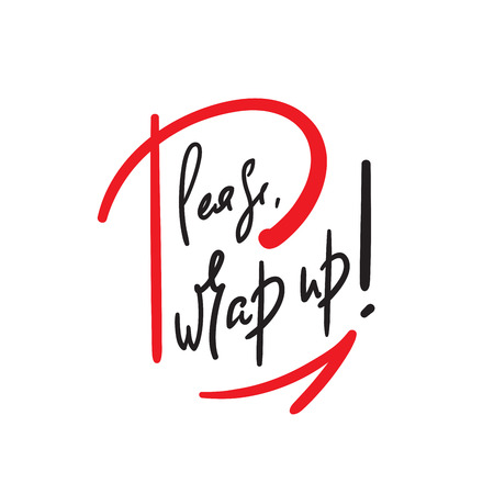 Please wrap up - simple inspire and motivational quote. Handwritten phrase. Slang. Print for inspirational poster, t-shirt, bag, cups, card, flyer, sticker, badge. Cute and funny vector writing 일러스트