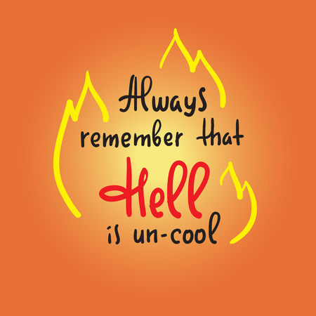 Always remember that hell is un-cool - inspire and motivational religious quote. Hand drawn beautiful lettering. Print for inspirational poster, t-shirt, bag, cups, card, flyer, sticker, badge.
