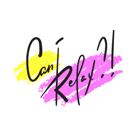 Can I Relax - simple inspire and motivational quote. Hand drawn beautiful lettering. Print for inspirational poster, t-shirt, bag, cups, card, flyer, sticker, badge. Elegant calligraphy writing