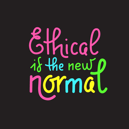 Ethical is a new normal lettering about eco, waste management, minimalism. Print for inspirational poster, t-shirt, bag, cups, card, flyer, sticker, badge. Cute and funny vector