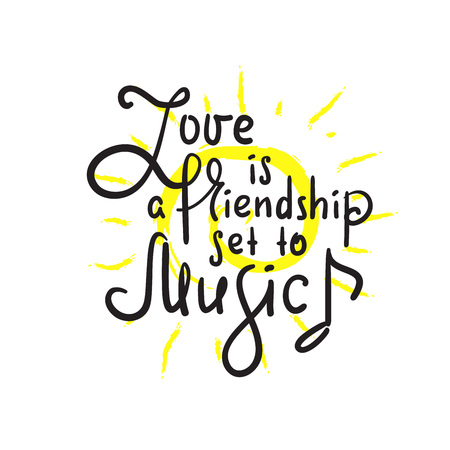 Love is a friendship set to music -motivational quote. Hand drawn beautiful lettering. Print for inspirational poster, t-shirt, bag, cups, Valentines cards, flyer, sticker, badge. Elegant writing