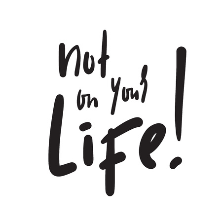 Not just your life - simple inspire and motivational quote. Hand drawn beautiful lettering. Youth slang. Print for inspirational poster, t-shirt, bag, cups, card, flyer, sticker, badge. Funny vector