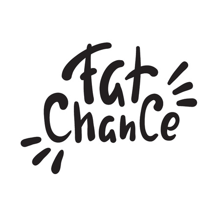 Fat chance - simple inspire and motivational quote. Hand drawn beautiful lettering. Youth slang. Print for inspirational poster, t-shirt, bag, cups, card, flyer, sticker, badge. Cute and funny vector Vetores