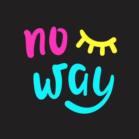 No way - simple inspire and motivational quote. Hand drawn beautiful lettering. Youth slang. Print for inspirational poster, t-shirt, bag, cups, card, flyer, sticker, badge. Cute and funny vector Zdjęcie Seryjne - 121650952