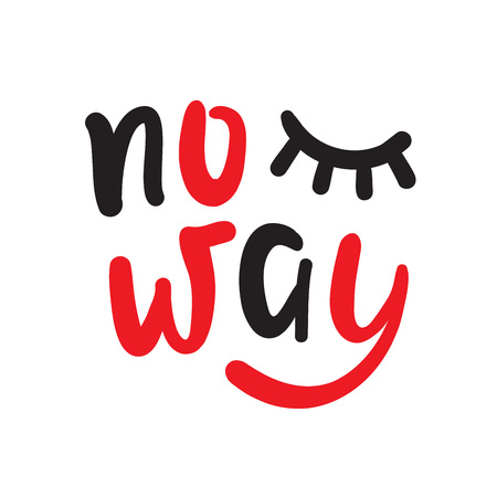 No way - simple inspire and motivational quote. Hand drawn beautiful lettering. Youth slang. Print for inspirational poster, t-shirt, bag, cups, card, flyer, sticker, badge. Cute and funny vector