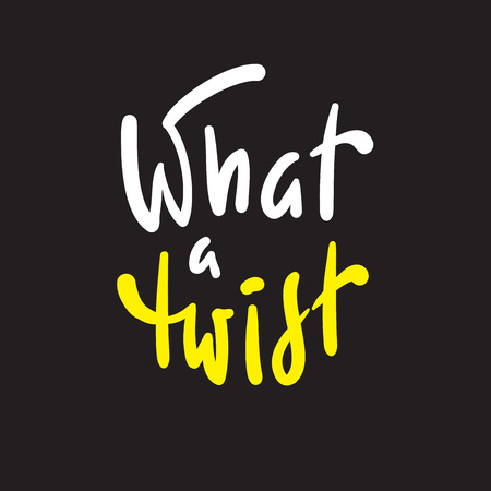 What is a twist - simple inspire and motivational quote. Hand drawn beautiful lettering.