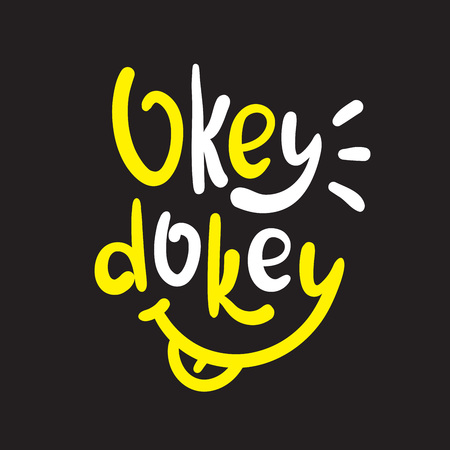 Okey dokey - simple inspire and motivational quote. Hand drawn beautiful lettering.