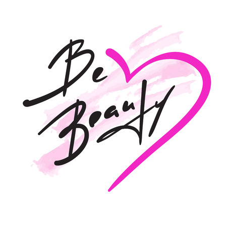 Be beauty - inspire and motivational quote. Hand drawn beautiful lettering. Print for inspirational poster, t-shirt, bag, cups, card, flyer, sticker, badge. Elegant calligraphy vector sign Vettoriali