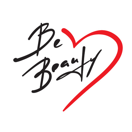Be beauty - inspire and motivational quote. Hand drawn beautiful lettering. Print for inspirational poster, t-shirt, bag, cups, card, flyer, sticker, badge. Elegant calligraphy vector sign Stock fotó - 122941363