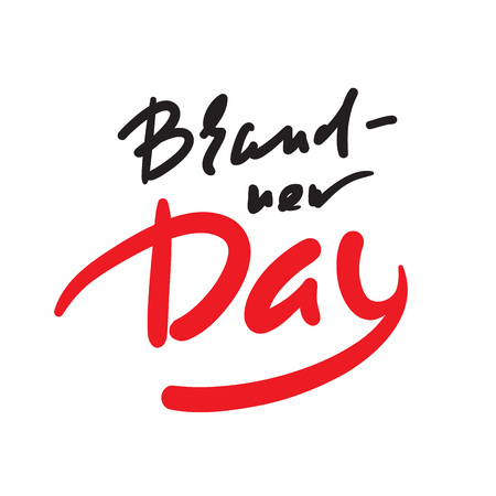 Brand-new day - simple inspire motivational quote. Hand drawn beautiful lettering. Youth slang. Print for inspirational poster, t-shirt, bag, cups, card, flyer, sticker, badge. Cute and funny vector