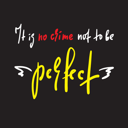 It is not a perfect idea to inspire and motivational quote. Hand drawn beautiful lettering. Print for inspirational poster, t-shirt, bag, cups, card, flyer, sticker, badge. Cute funny vector