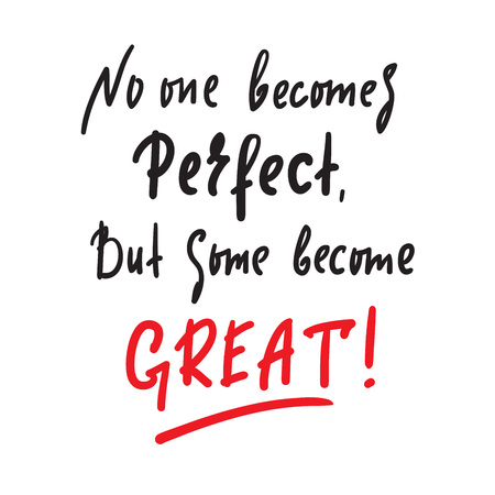 No one becomes perfect, but some are great inspire motivational quote. Hand drawn beautiful lettering. Print for inspirational poster, t-shirt, bag, cups, card, flyer, sticker, badge.Funny vector