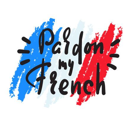 Perdonate il mio francese - semplice citazione motivazionale di ispirazione. Iscrizione disegnata a mano. gergo giovanile. Stampa per poster, t-shirt, borse, tazze, biglietti, volantini, adesivi, badge. Simpatica scrittura vettoriale divertente Vettoriali