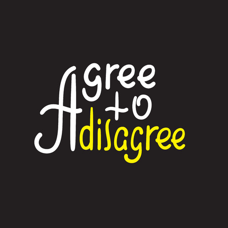 Agree to disagree - simple inspire motivational quote. Hand drawn lettering. Youth slang, idiom. Print for inspirational poster, t-shirt, bag, cups, card, flyer, sticker, badge. Cute funny vector