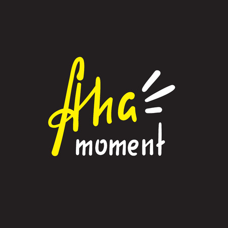 Aha moment - simple inspire motivational quote. Hand drawn lettering. Youth slang, idiom. Print for inspirational poster, t-shirt, bag, cups, card, flyer, sticker, badge. Cute funny vector writing Illusztráció