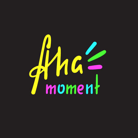 Aha moment - simple inspire motivational quote. Hand drawn lettering. Youth slang, idiom. Print for inspirational poster, t-shirt, bag, cups, card, flyer, sticker, badge. Cute funny vector writing Ilustracja