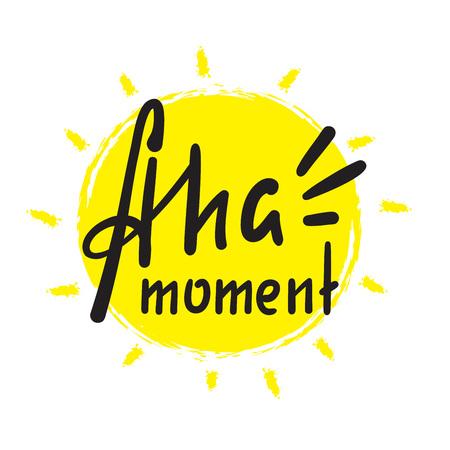 Aha-Moment - einfach inspirierendes Motivationszitat. Handgezeichneter Schriftzug. Jugendsprache, Redewendung. Drucken Sie für inspirierende Poster, T-Shirts, Taschen, Tassen, Karten, Flyer, Aufkleber, Abzeichen. Nettes lustiges Vektorschreiben